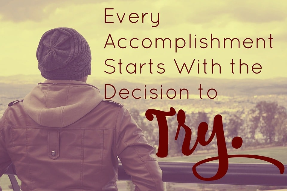 every accomplishment starts with one decision to try